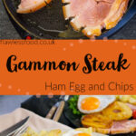 Pin images of two gammon steaks frying in a pan for the top image and the bottom image of our Gammon steak served with homemade chips, duck egg, peas, vined cherry tomatoes and two pineapple rings on a white plate